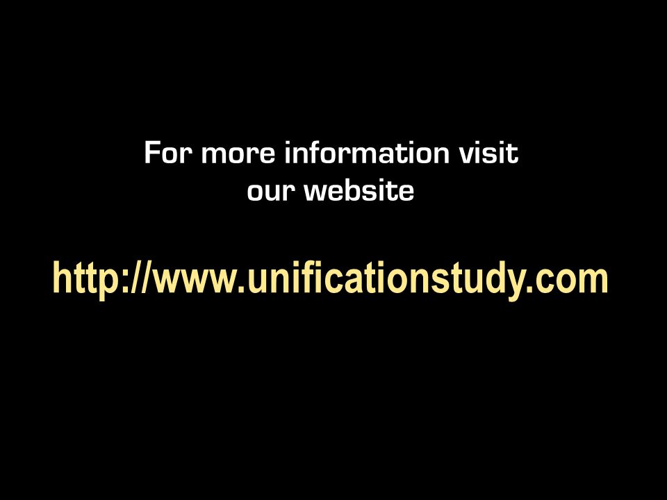 For more information visit our website http://www.unificationstudy.com