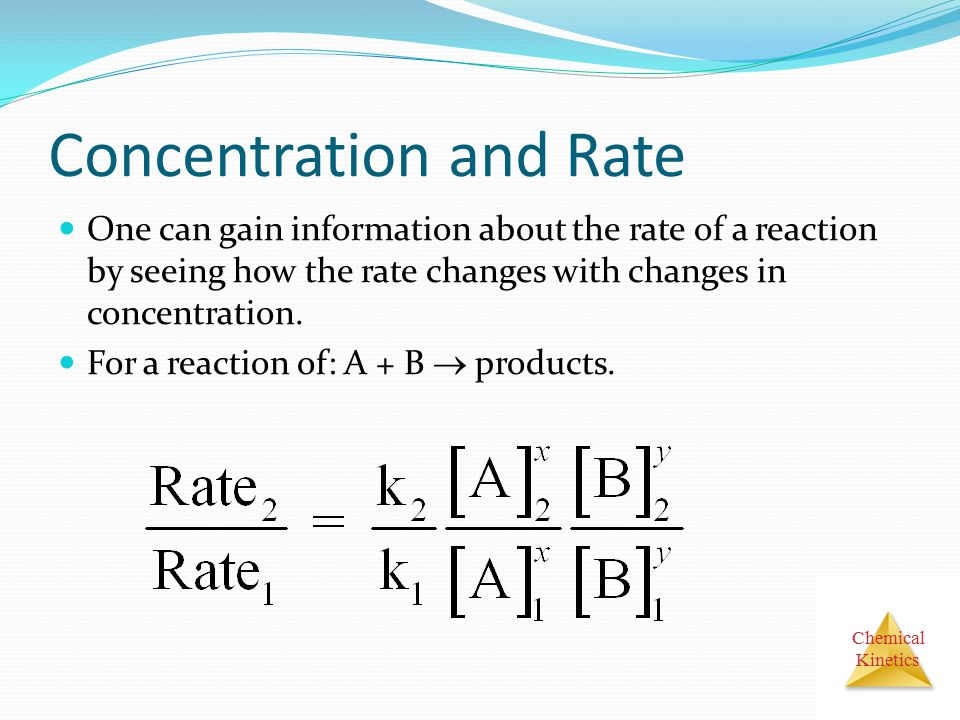 Chemical Kinetics Concentration and Rate One can gain information about the rate of a reaction by seeing how the rate changes with changes in concentr