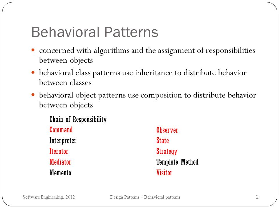 Software Engineering, 2012 Design Patterns – Behavioral patterns 3 Iterator: Motivation Accessing the elements of an aggregate object without exposing its internal structure.