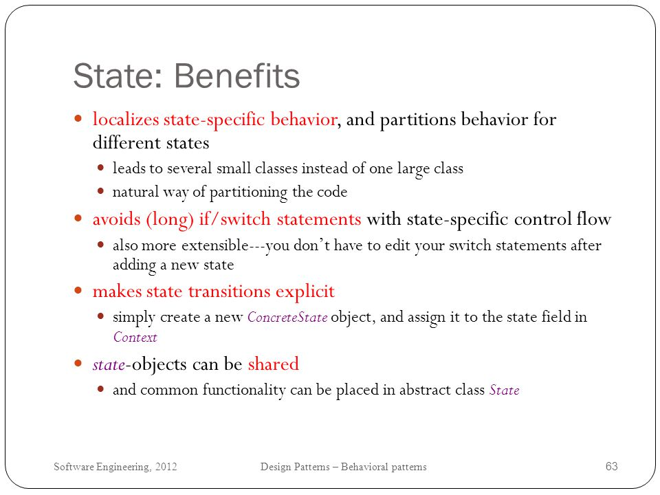 Software Engineering, 2012 Design Patterns – Behavioral patterns 64 State: Implementation Issues who defines the state transitions.