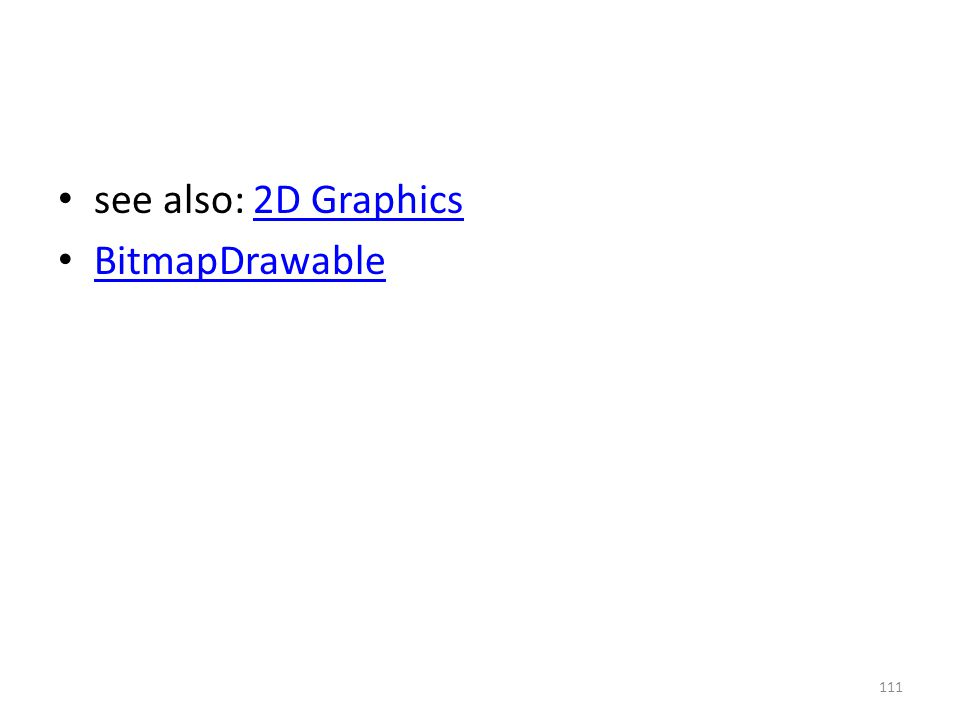 see also: 2D Graphics2D Graphics BitmapDrawable 111