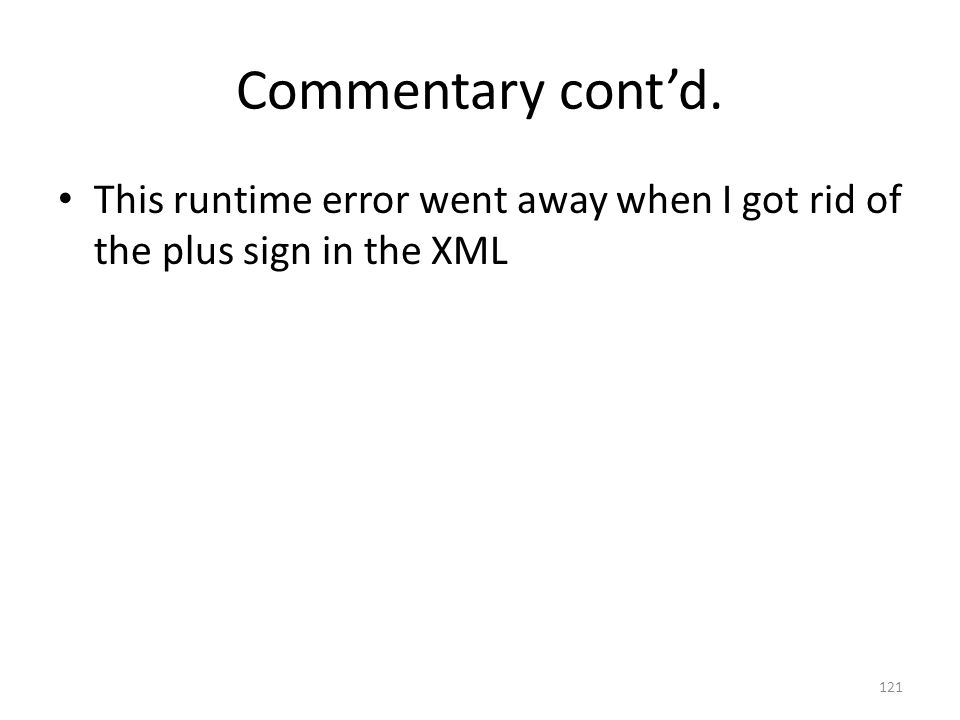 Commentary cont'd. This runtime error went away when I got rid of the plus sign in the XML 121
