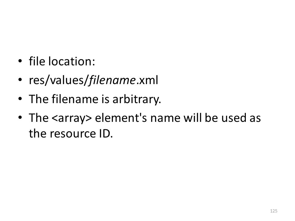 file location: res/values/filename.xml The filename is arbitrary. The element's name will be used as the resource ID. 125