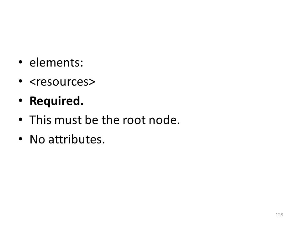 elements: Required. This must be the root node. No attributes. 128
