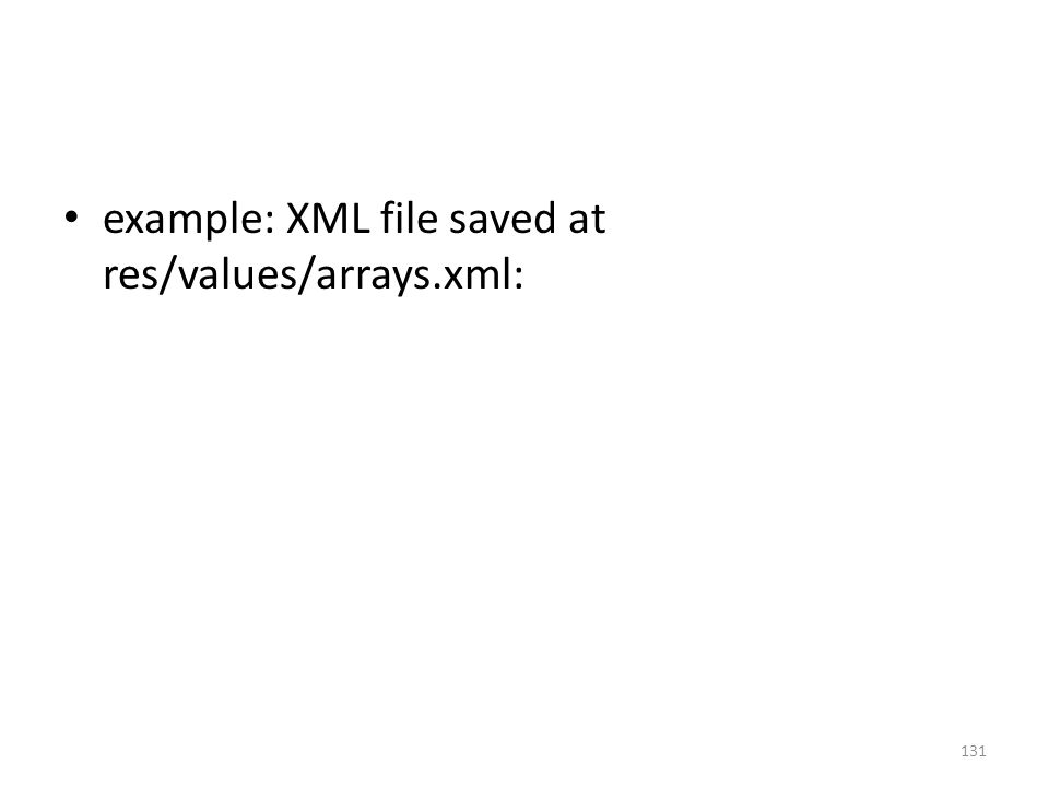 example: XML file saved at res/values/arrays.xml: 131