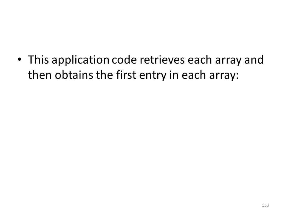 This application code retrieves each array and then obtains the first entry in each array: 133
