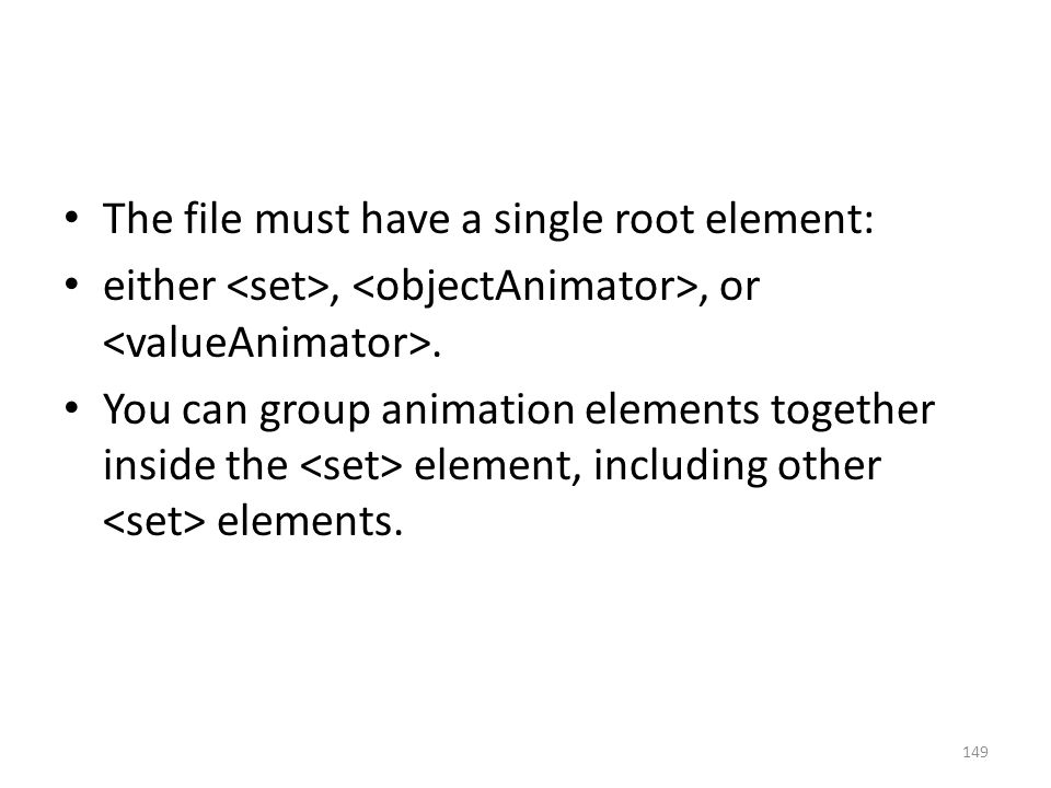 The file must have a single root element: either,, or. You can group animation elements together inside the element, including other elements. 149