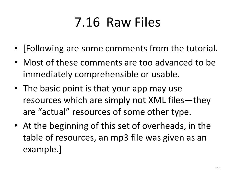 7.16 Raw Files [Following are some comments from the tutorial. Most of these comments are too advanced to be immediately comprehensible or usable. The