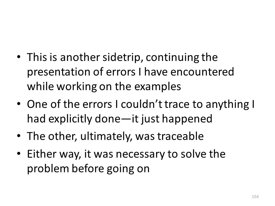 This is another sidetrip, continuing the presentation of errors I have encountered while working on the examples One of the errors I couldn't trace to