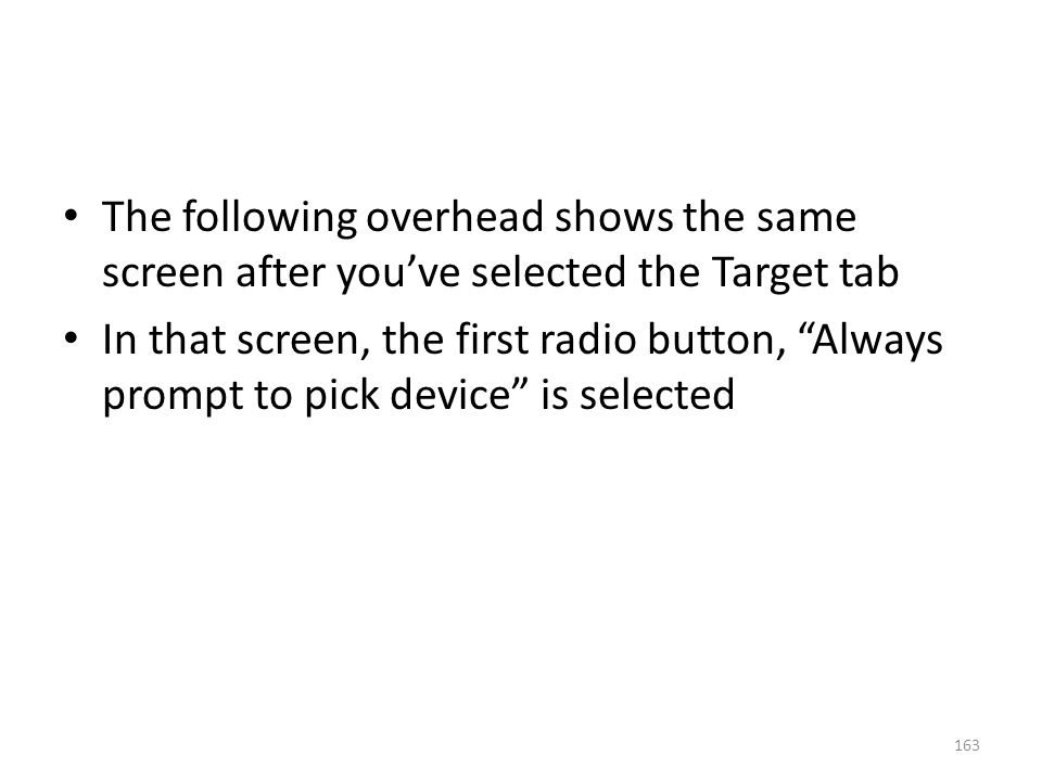 The following overhead shows the same screen after you've selected the Target tab In that screen, the first radio button, Always prompt to pick device is selected 163