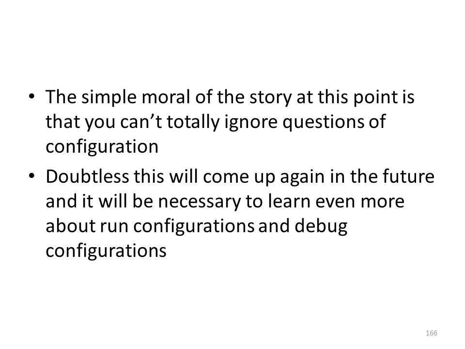 The simple moral of the story at this point is that you can't totally ignore questions of configuration Doubtless this will come up again in the futur