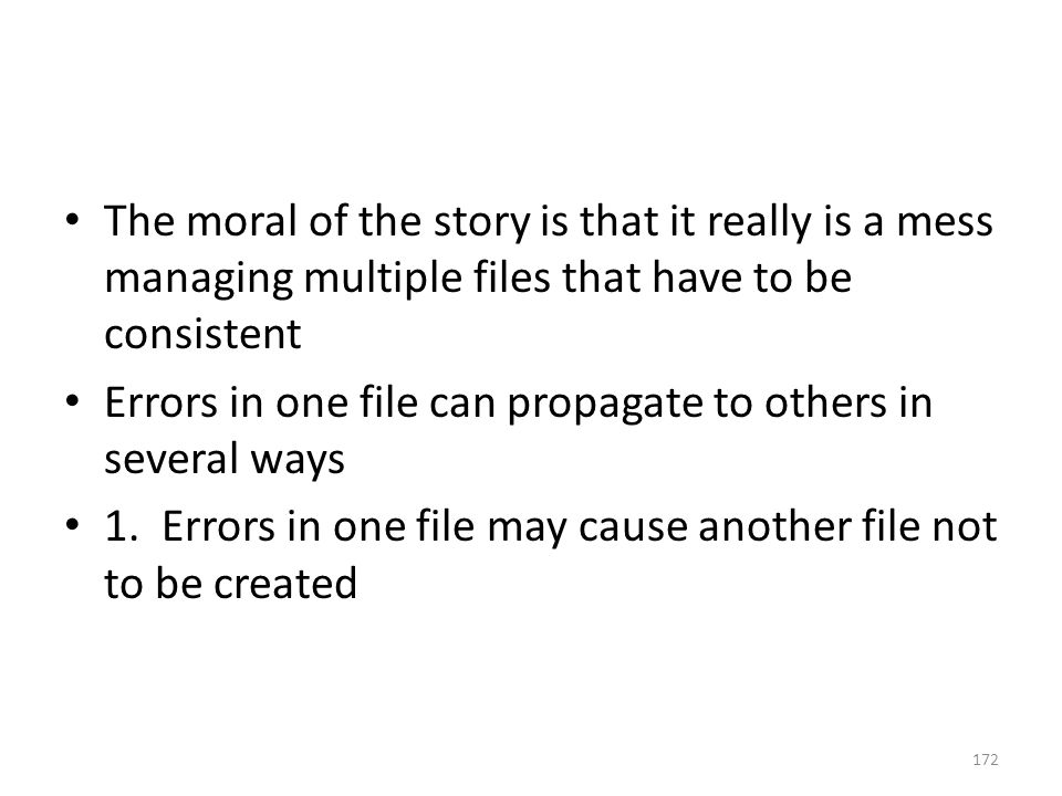 The moral of the story is that it really is a mess managing multiple files that have to be consistent Errors in one file can propagate to others in several ways 1.