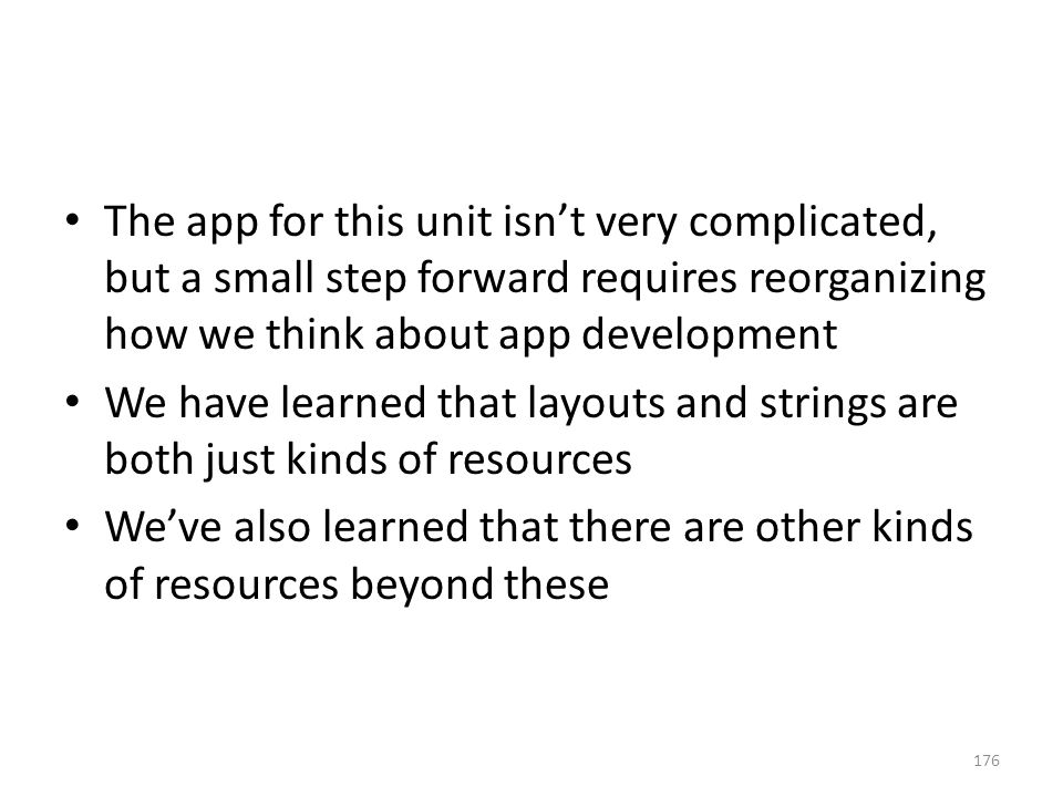 The app for this unit isn't very complicated, but a small step forward requires reorganizing how we think about app development We have learned that l