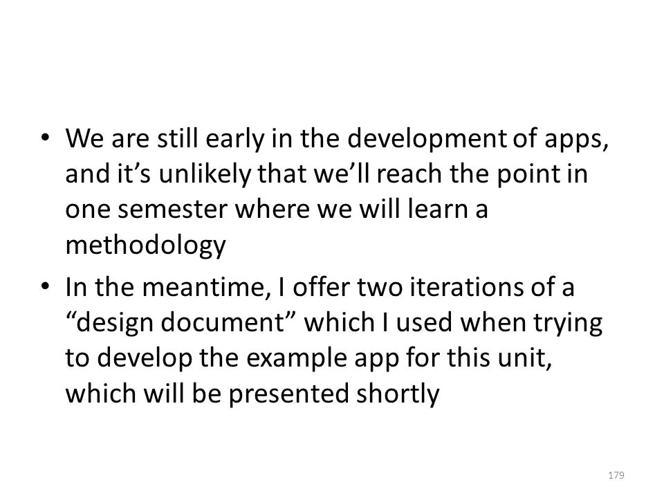 We are still early in the development of apps, and it's unlikely that we'll reach the point in one semester where we will learn a methodology In the m