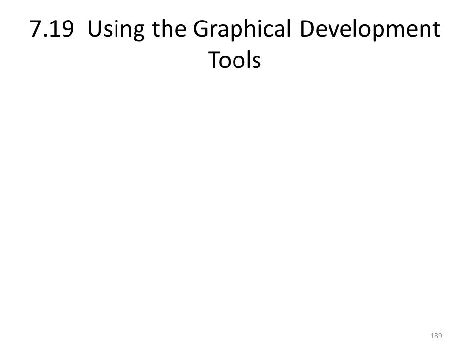 7.19 Using the Graphical Development Tools 189