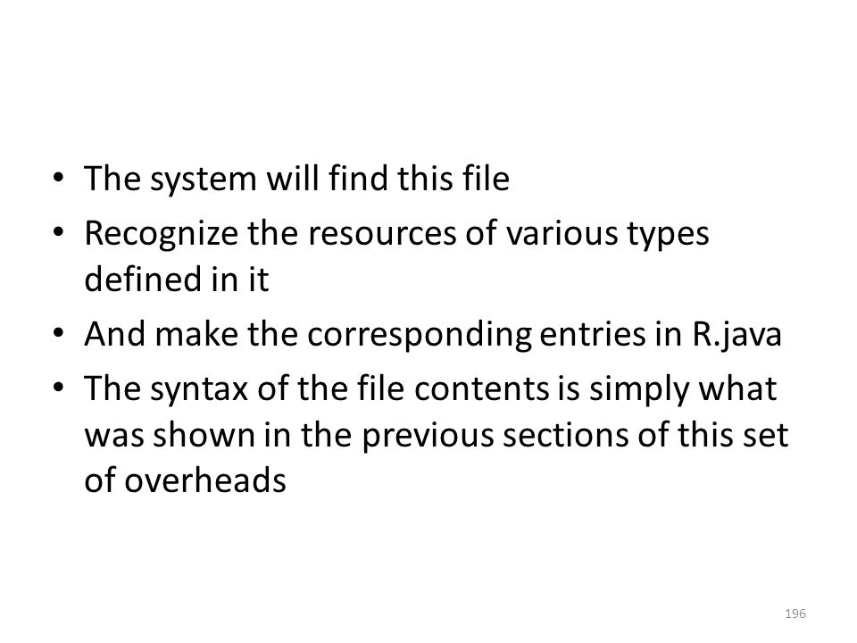 The system will find this file Recognize the resources of various types defined in it And make the corresponding entries in R.java The syntax of the f