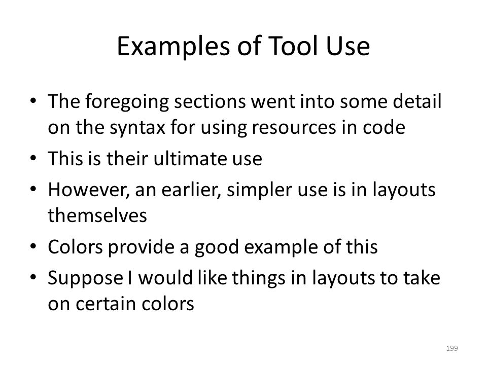 Examples of Tool Use The foregoing sections went into some detail on the syntax for using resources in code This is their ultimate use However, an ear