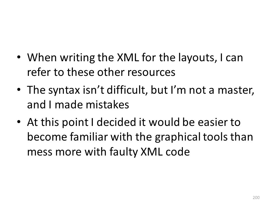 When writing the XML for the layouts, I can refer to these other resources The syntax isn't difficult, but I'm not a master, and I made mistakes At th