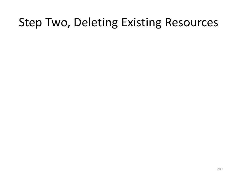 Step Two, Deleting Existing Resources 207