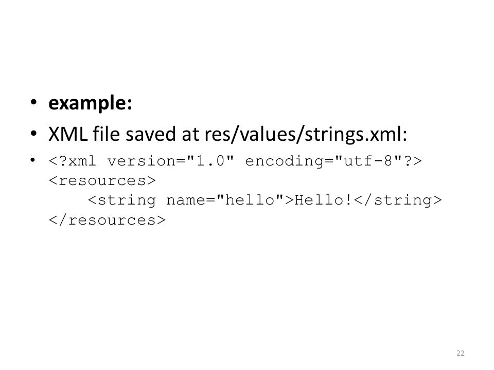 example: XML file saved at res/values/strings.xml: Hello! 22