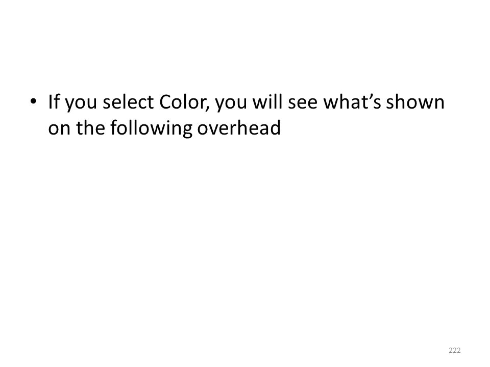 If you select Color, you will see what's shown on the following overhead 222