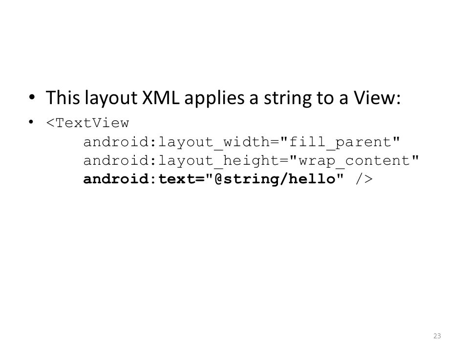 This layout XML applies a string to a View: 23