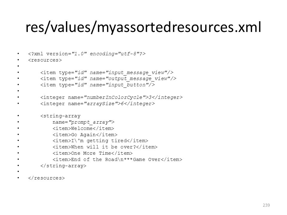 res/values/myassortedresources.xml 3 6 <string-array name= prompt_array > Welcome Go Again I\ m getting tired When will it be over.