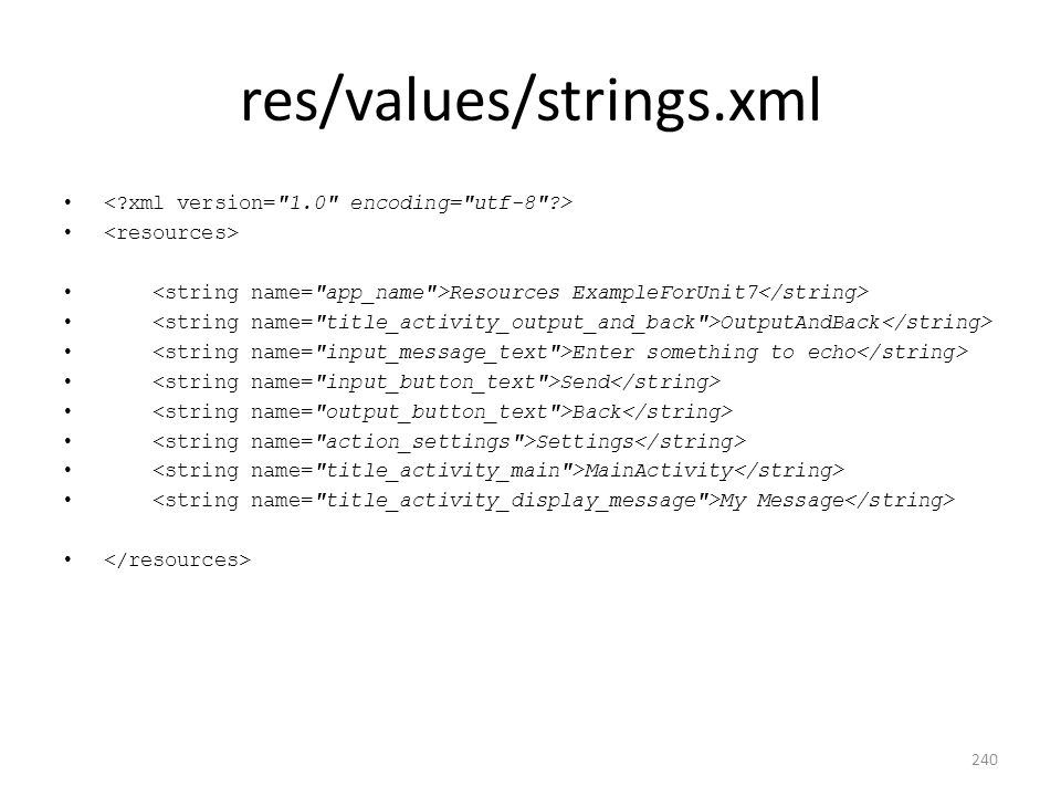 res/values/strings.xml Resources ExampleForUnit7 OutputAndBack Enter something to echo Send Back Settings MainActivity My Message 240