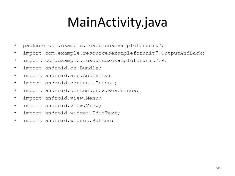 MainActivity.java package com.example.resourcesexampleforunit7; import com.example.resourcesexampleforunit7.OutputAndBack; import com.example.resource