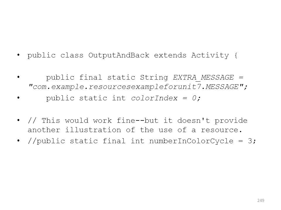 public class OutputAndBack extends Activity { public final static String EXTRA_MESSAGE =