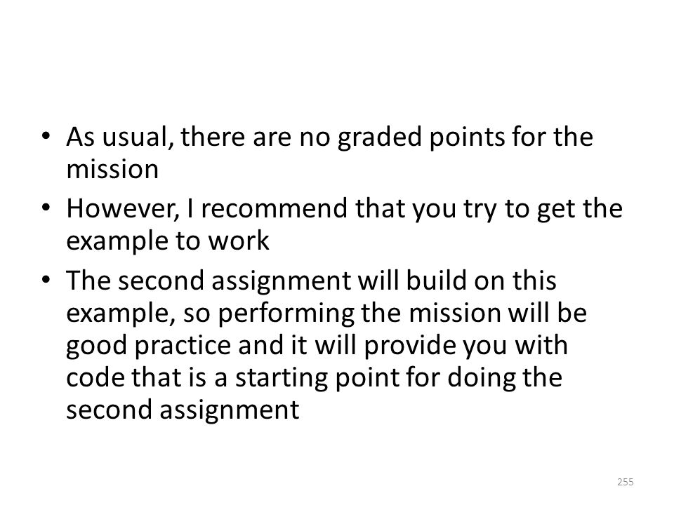 As usual, there are no graded points for the mission However, I recommend that you try to get the example to work The second assignment will build on