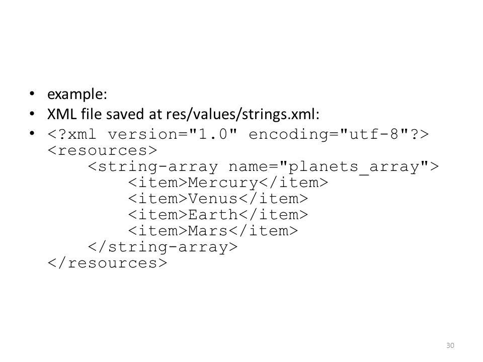 example: XML file saved at res/values/strings.xml: Mercury Venus Earth Mars 30