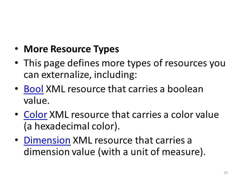 More Resource Types This page defines more types of resources you can externalize, including: Bool XML resource that carries a boolean value.