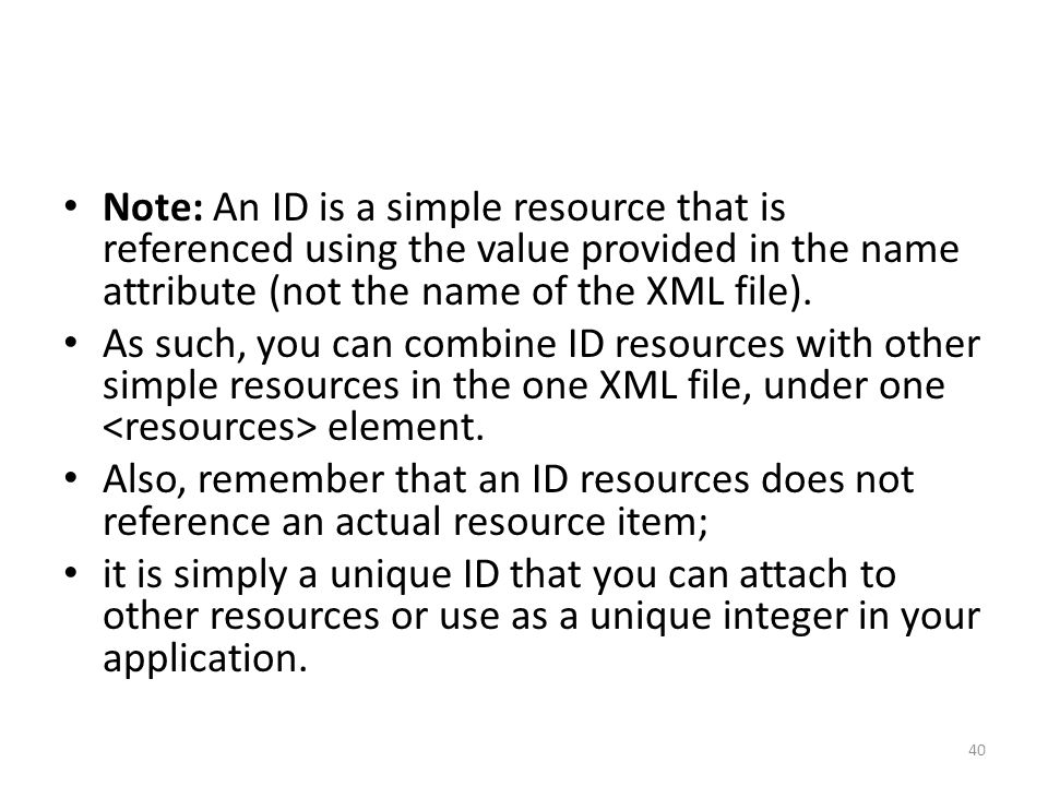 Note: An ID is a simple resource that is referenced using the value provided in the name attribute (not the name of the XML file).