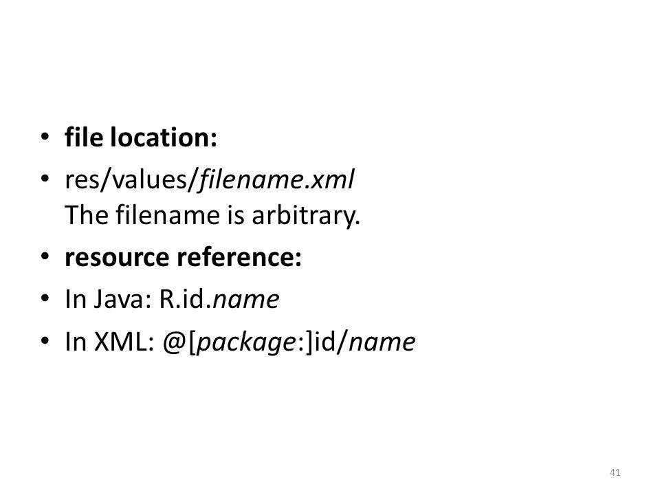 file location: res/values/filename.xml The filename is arbitrary.