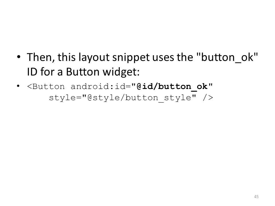 Then, this layout snippet uses the button_ok ID for a Button widget: 45