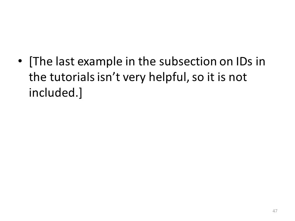 [The last example in the subsection on IDs in the tutorials isn't very helpful, so it is not included.] 47