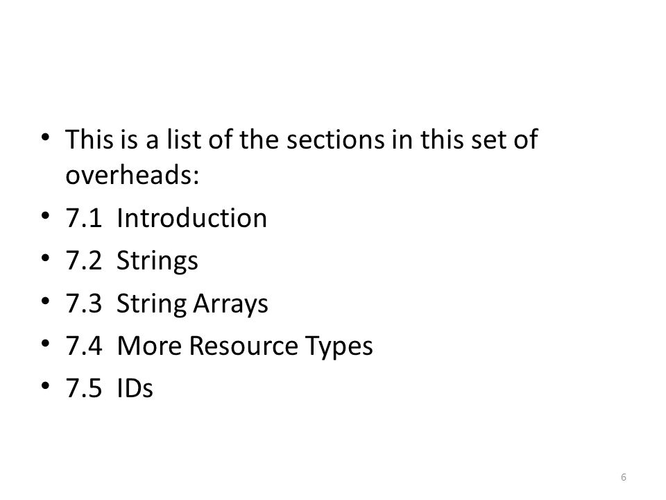 7.6 Integers 7.7 Dimensions 7.8 Colors 7.9 Styles 7.10 Layouts 7.11 Menus 7.12 Graphics (Drawables) 7