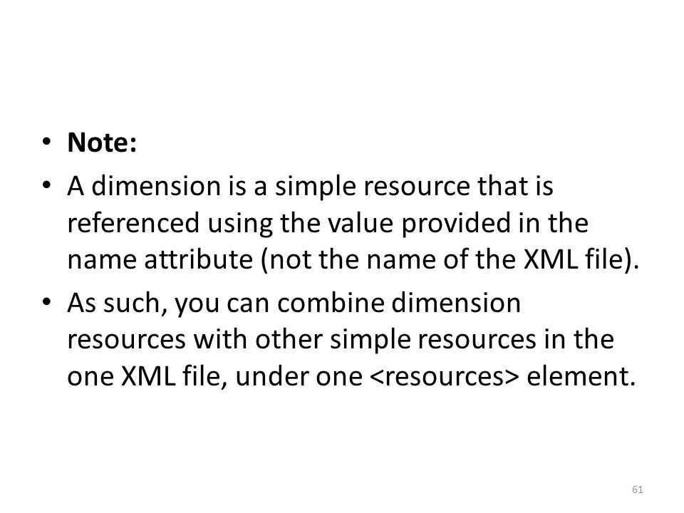 Note: A dimension is a simple resource that is referenced using the value provided in the name attribute (not the name of the XML file). As such, you