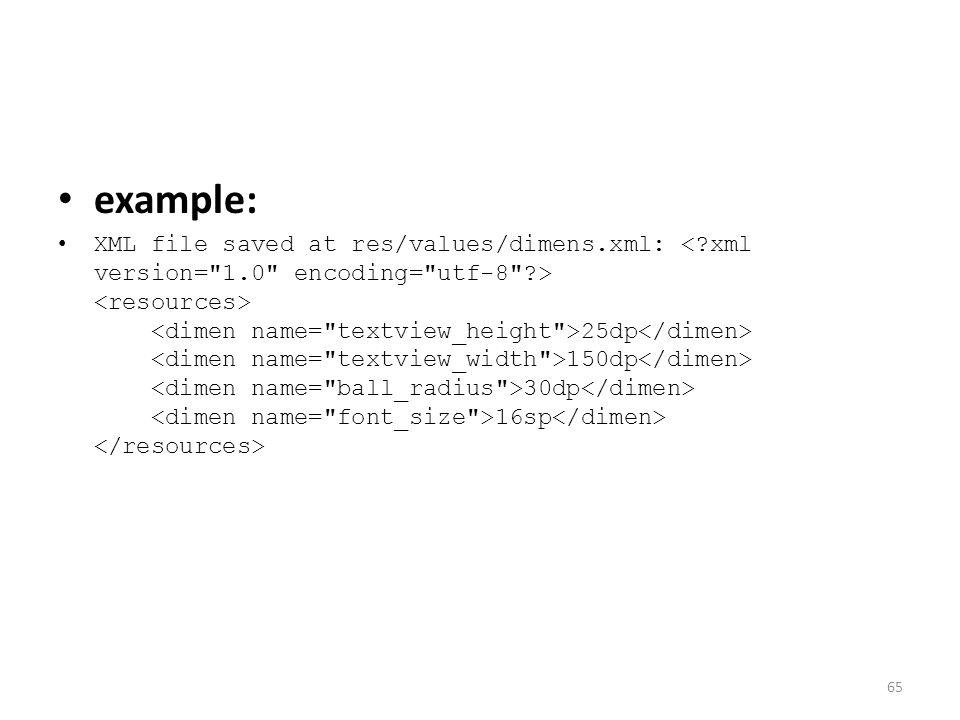 example: XML file saved at res/values/dimens.xml: 25dp 150dp 30dp 16sp 65