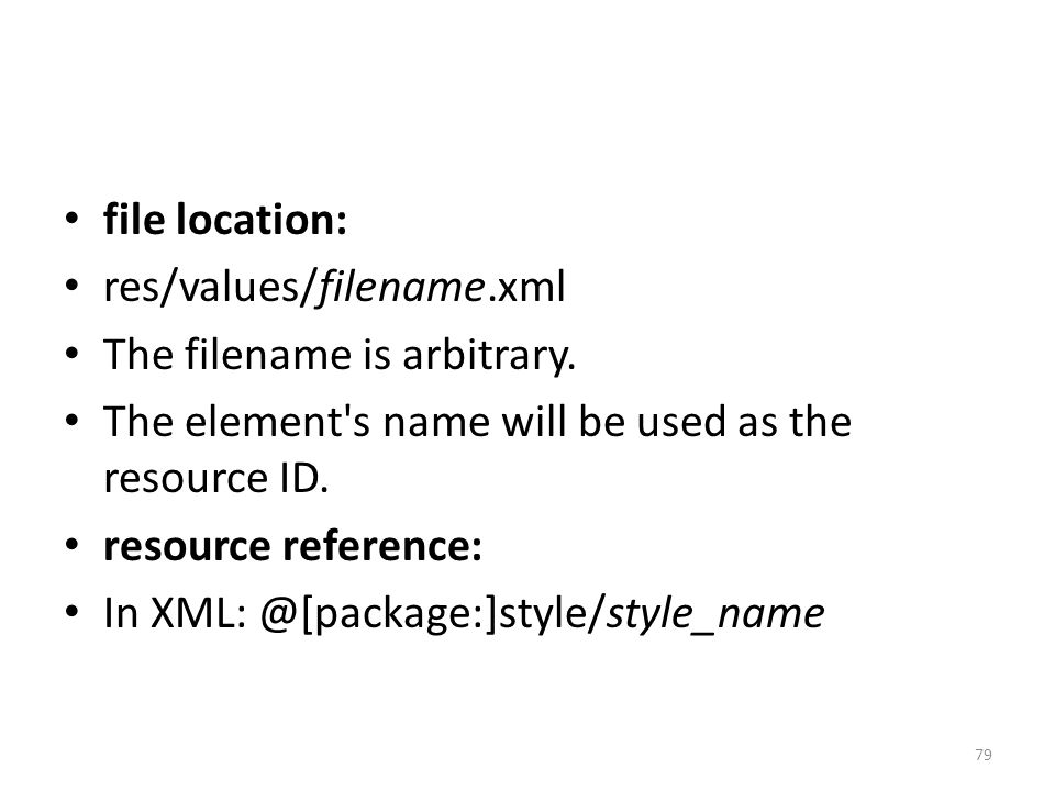 file location: res/values/filename.xml The filename is arbitrary. The element's name will be used as the resource ID. resource reference: In XML: @[pa