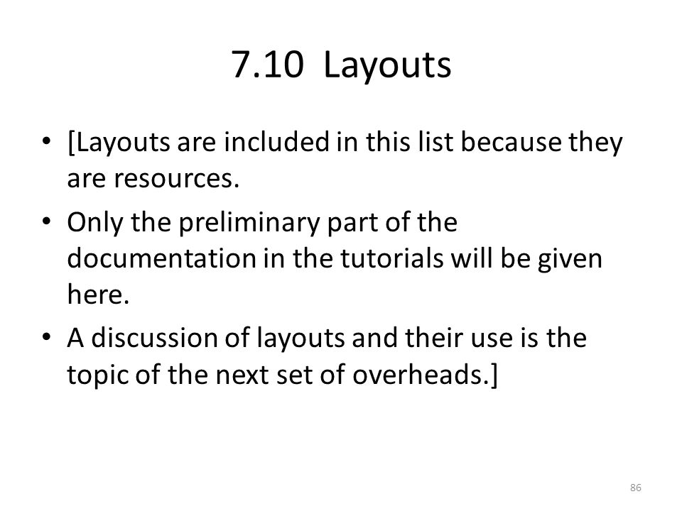 7.10 Layouts [Layouts are included in this list because they are resources. Only the preliminary part of the documentation in the tutorials will be gi