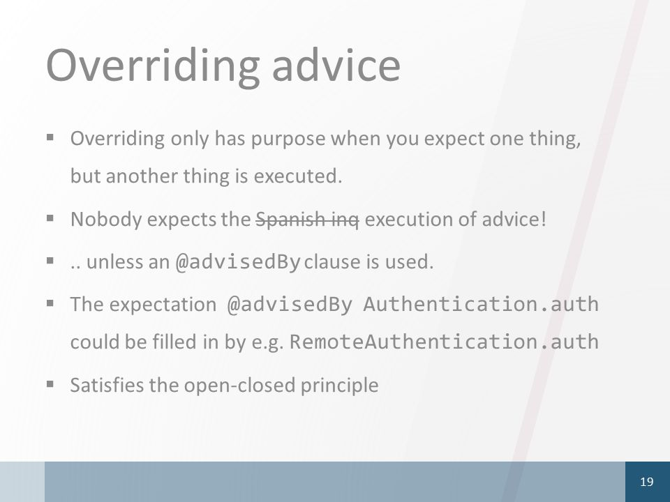 Overriding advice  Overriding only has purpose when you expect one thing, but another thing is executed.  Nobody expects the Spanish inq execution o