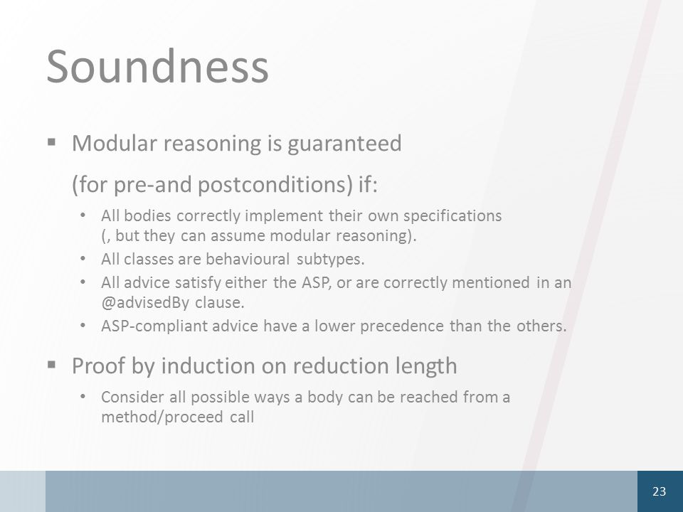 Soundness  Modular reasoning is guaranteed (for pre-and postconditions) if: All bodies correctly implement their own specifications (, but they can assume modular reasoning).