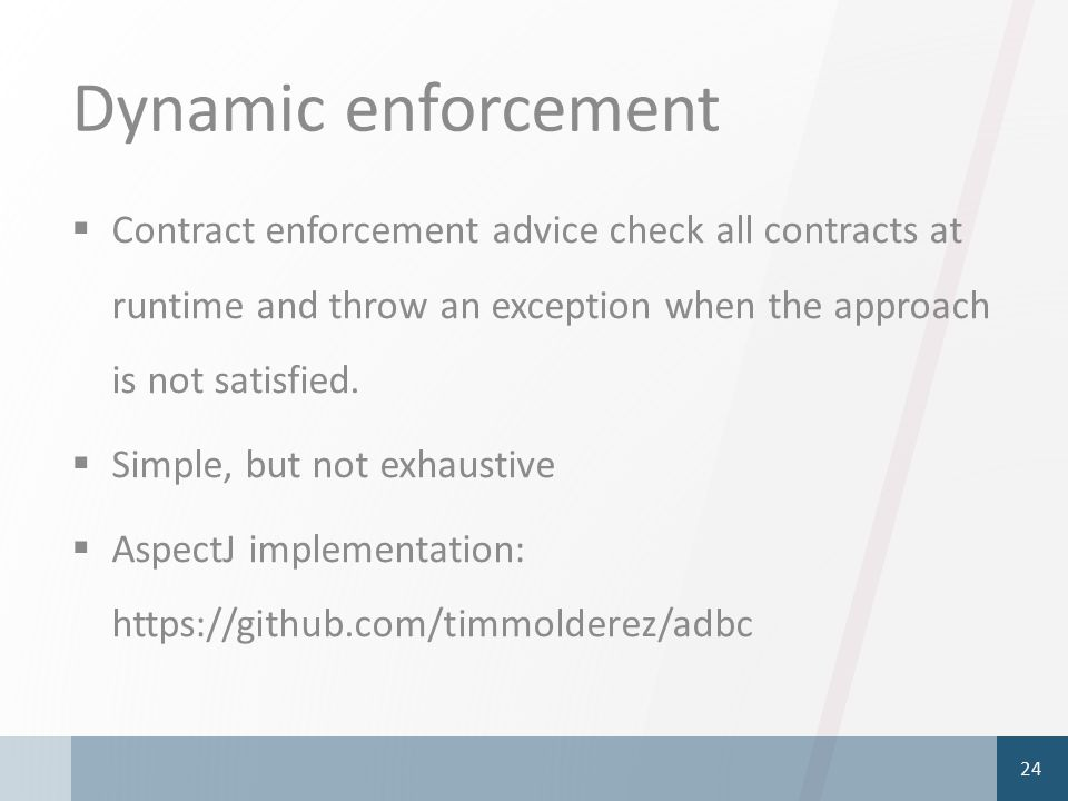 Dynamic enforcement  Contract enforcement advice check all contracts at runtime and throw an exception when the approach is not satisfied.  Simple,