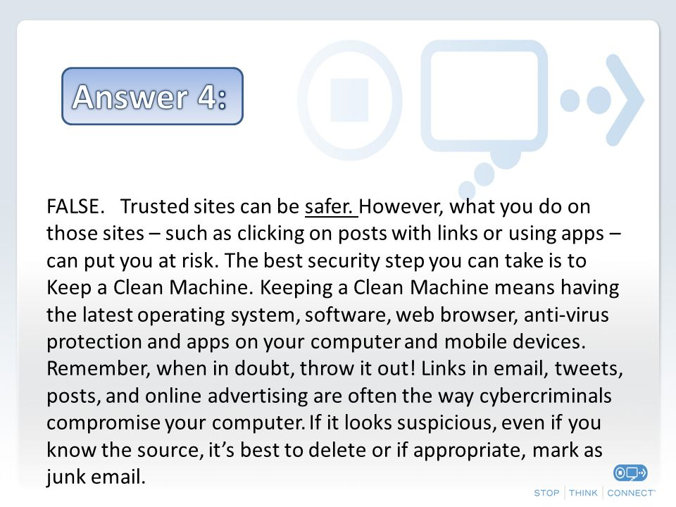 FALSE. Trusted sites can be safer.