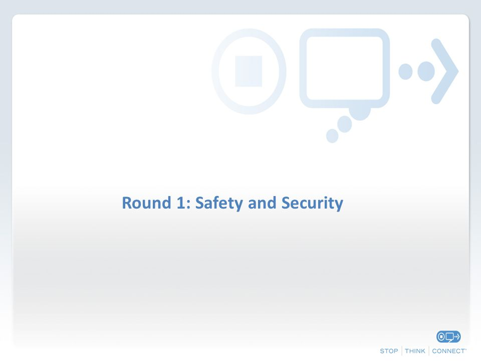 Round 1: Safety and Security