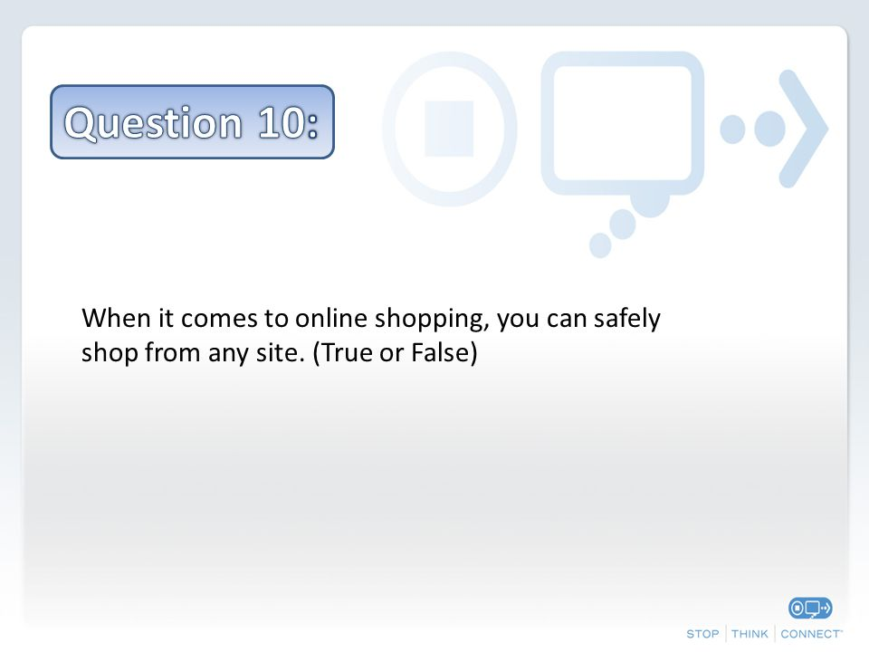 When it comes to online shopping, you can safely shop from any site. (True or False)