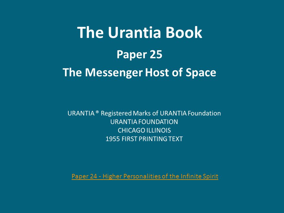 Paper 25 The Messenger Hosts of Space Audio Version Audio Version (273.1) 25:0.1 Ranking intermediately in the family of the Infinite Spirit are the Messenger Hosts of Space.