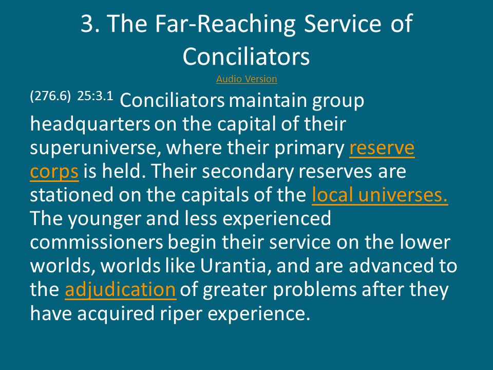 3. The Far-Reaching Service of Conciliators Audio Version Audio Version (276.6) 25:3.1 Conciliators maintain group headquarters on the capital of thei
